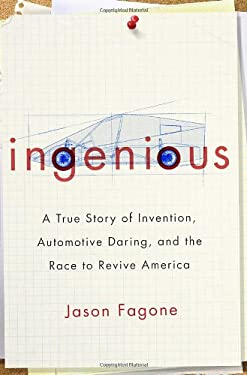Ingenious: A True Story of Invention, Automotive Daring, and the Race to Revive America 9780307591487