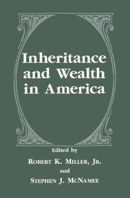 Inheritance and Wealth in America - Miller, Robert Keith / McNamee, Stephen J.