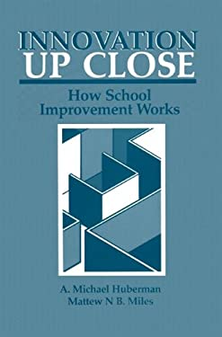 Innovation Up Close: How School Improvement Works 9780306416934