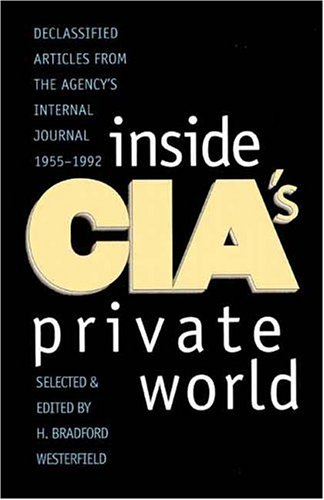 Inside CIA's Private World: Declassified Articles from the Agencys Internal Journal, 1955-1992 9780300072648