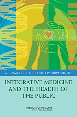Integrative Medicine and the Health of the Public: A Summary of the February 2009 Summit 9780309139014