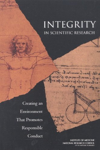 Integrity in Scientific Research: Creating an Environment That Promotes Responsible Conduct 9780309084796