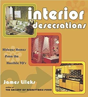 Interior Desecrations: Hideous Homes from the Horrible '70s 9780307238726