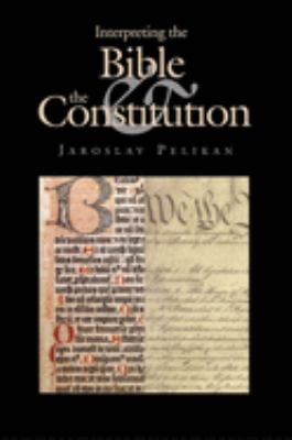 Interpreting the Bible & the Constitution 9780300102673