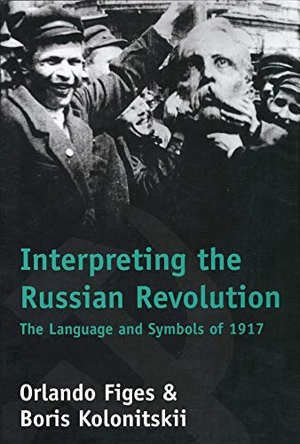 Interpreting the Russian Revolution: The Language and Symbols of 1917 9780300081060