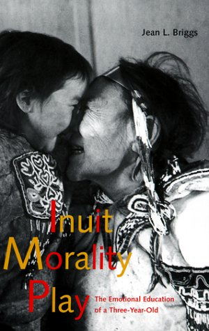 Inuit Morality Play: The Emotional Education of a Three-Year-Old 9780300080643