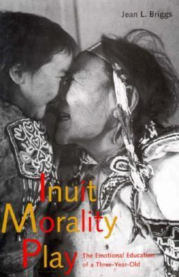 Inuit Morality Play: The Emotional Education of a Three-Year-Old 9780300072372