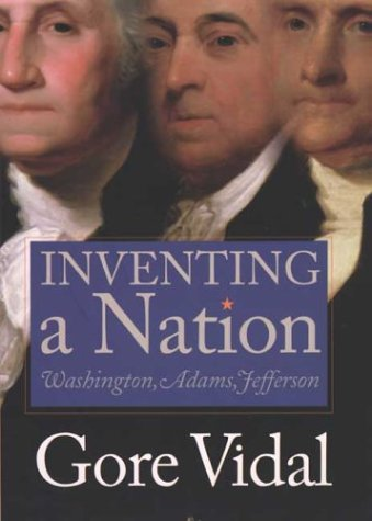 Inventing a Nation: Washington, Adams, Jefferson 9780300101713