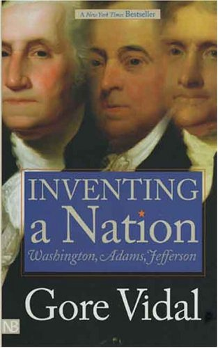 Inventing a Nation: Washington, Adams, Jefferson 9780300105926