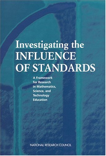 Investigating the Influence of Standards: A Framework for Research in Mathematics, Science, and Technology Education 9780309072762