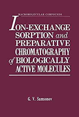 Ion-Exchange Sorption and Preparative Chromatography of Biologically Active Molecules 9780306109881