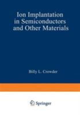 Ion Implantation in Semiconductors and Other Materials 9780306307560