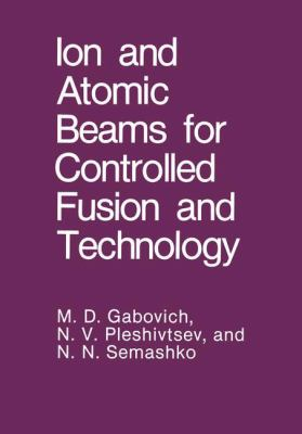 Ion and Atomic Beams for Controlled Fusion and Technology 9780306110160