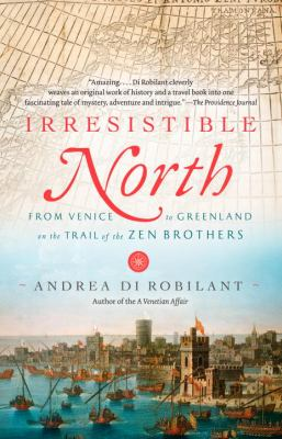 Irresistible North: From Venice to Greenland on the Trail of the Zen Brothers 9780307390660