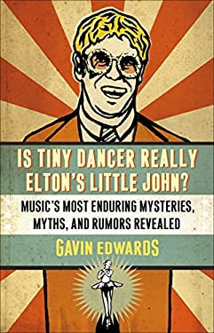 Is Tiny Dancer Really Elton's Little John?: Music's Most Enduring Mysteries, Myths, and Rumors Revealed 9780307346032