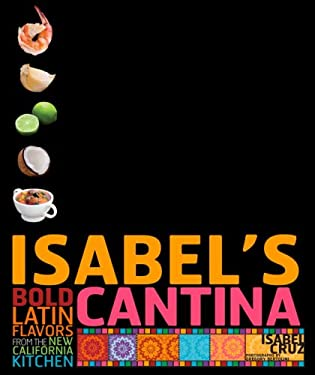 Isabel's Cantina: Bold Latin Flavors from the New California Kitchen 9780307352743
