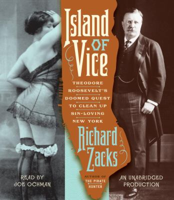 Island of Vice: Theodore Roosevelt's Doomed Quest to Clean Up Sin-Loving New York 9780307876867