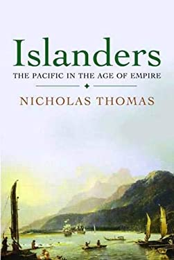 Islanders: The Pacific in the Age of Empire 9780300124385