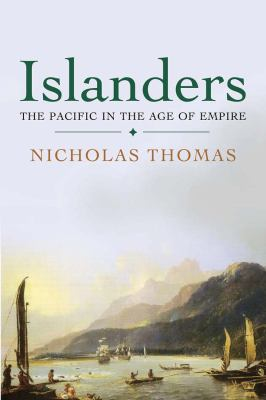 Islanders: The Pacific in the Age of Empire 9780300180565