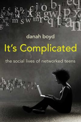 It's Complicated: The Social Lives of Networked Teens 9780300166316
