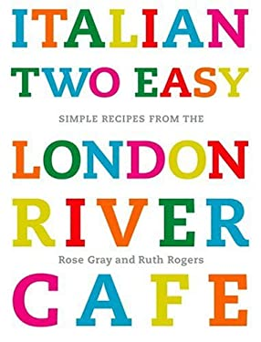 Italian Two Easy: Simple Recipes from the London River Cafe 9780307338358