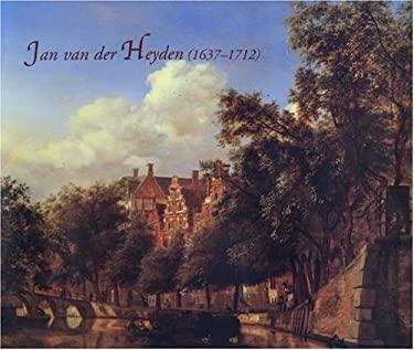 Jan Van Der Heyden: 1637-1712 9780300119701