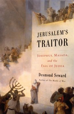 Jerusalem's Traitor: Josephus, Masada, and the Fall of Judea 9780306818073