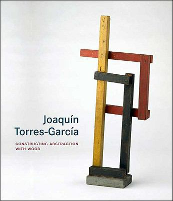 Joaquin Torres-Garcia: Constructing Abstraction with Wood 9780300154016