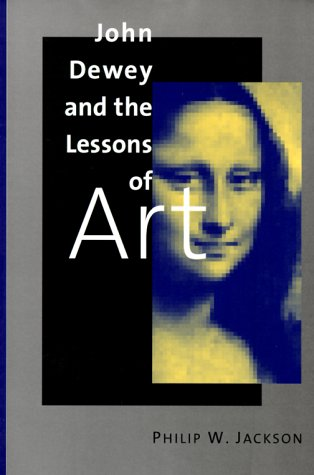 John Dewey and the Lessons of Art 9780300082890
