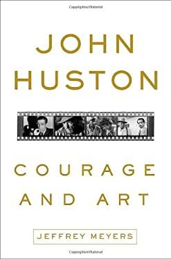 John Huston: Courage and Art 9780307590671