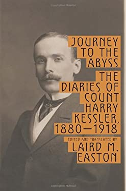 Journey to the Abyss: The Diaries of Count Harry Kessler, 1880-1918 9780307265821