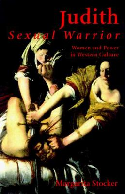 Judith: Sexual Warrior: Women and Power in Western Culture 9780300073652