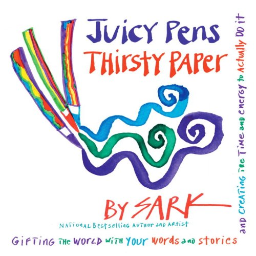 Juicy Pens, Thirsty Paper: Gifting the World with Your Words and Stories, and Creating the Time and Energy to Actually Do It 9780307341709