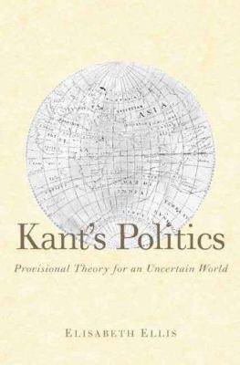 Kant's Politics: Provisional Theory for an Uncertain World 9780300101201