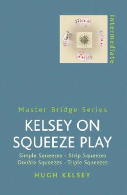Kelsey on Squeeze Play: Simple Squeezes, Strip-Squeezes, Double Squeezes, Triple Squeezes 9780304361144