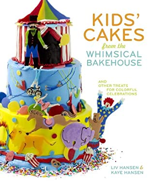 Kids' Cakes from the Whimsical Bakehouse: And Other Treats for Colorful Celebrations 9780307463845