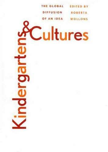 Kindergartens and Cultures: The Global Diffusion of an Idea 9780300077889
