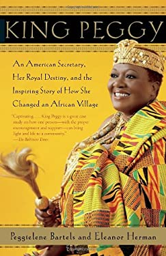 King Peggy: An American Secretary, Her Royal Destiny, and the Inspiring Story of How She Changed an African Village 9780307742810