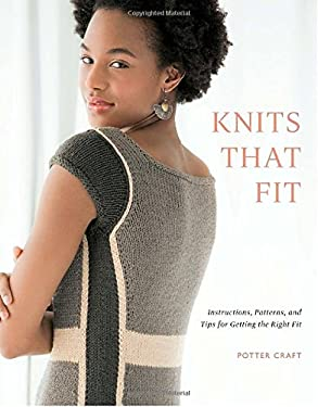 Knits That Fit: Instructions, Patterns, and Tips for Getting the Right Fit 9780307586667
