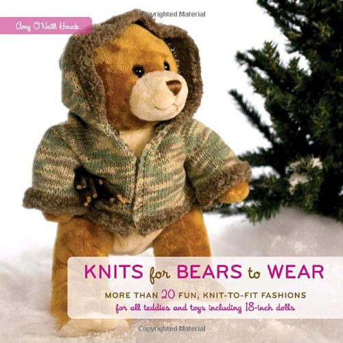 Knits for Bears to Wear: More Than 20 Fun, Knit-To-Fit Fashions for All Teddies and Toys Including 18-Inch Dolls 9780307406613