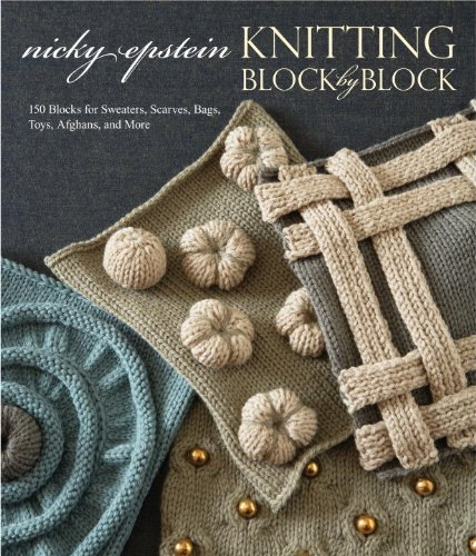 Knitting Block by Block: 150 Blocks for Sweaters, Scarves, Bags, Toys, Afghans, and More 9780307586520