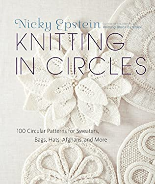 Knitting in Circles: 100 Circular Patterns for Sweaters, Bags, Hats, Afghans, and More 9780307587060
