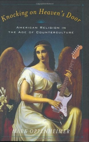 Knocking on Heaven's Door: American Religion in the Age of Counterculture 9780300100242