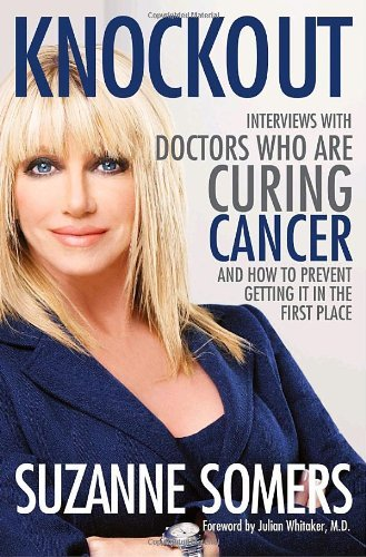 Knockout: Interviews with Doctors Who Are Curing Cancer--And How to Prevent Getting It in the First Place 9780307587466
