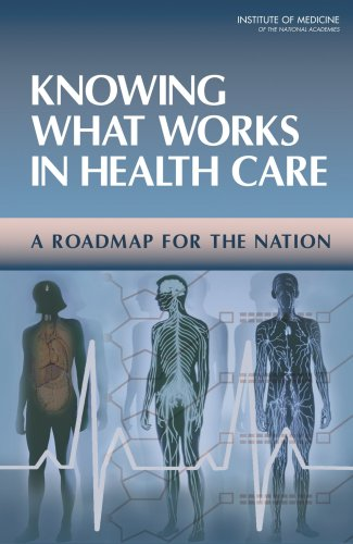 Knowing What Works in Health Care: A Roadmap for the Nation 9780309113564