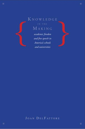 Knowledge in the Making: Academic Freedom and Free Speech in America's Schools and Universities 9780300111811
