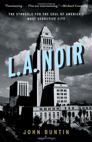 L.A. Noir: The Struggle for the Soul of America's Most Seductive City 9780307352088