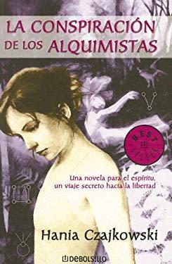La Conspiracion de los Alquimistas: Una Novela Para el Espiritu, un Viaje Secreto Hacia la Libertad 9780307274113