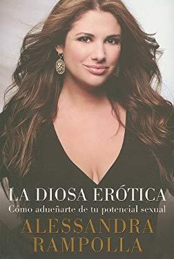 La Diosa Erotica: Como Aduenarte de Tu Potencial Sexual 9780307392596