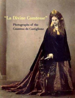 La Divine Comtesse: Photographs of the Countess de Castiglione 9780300085099